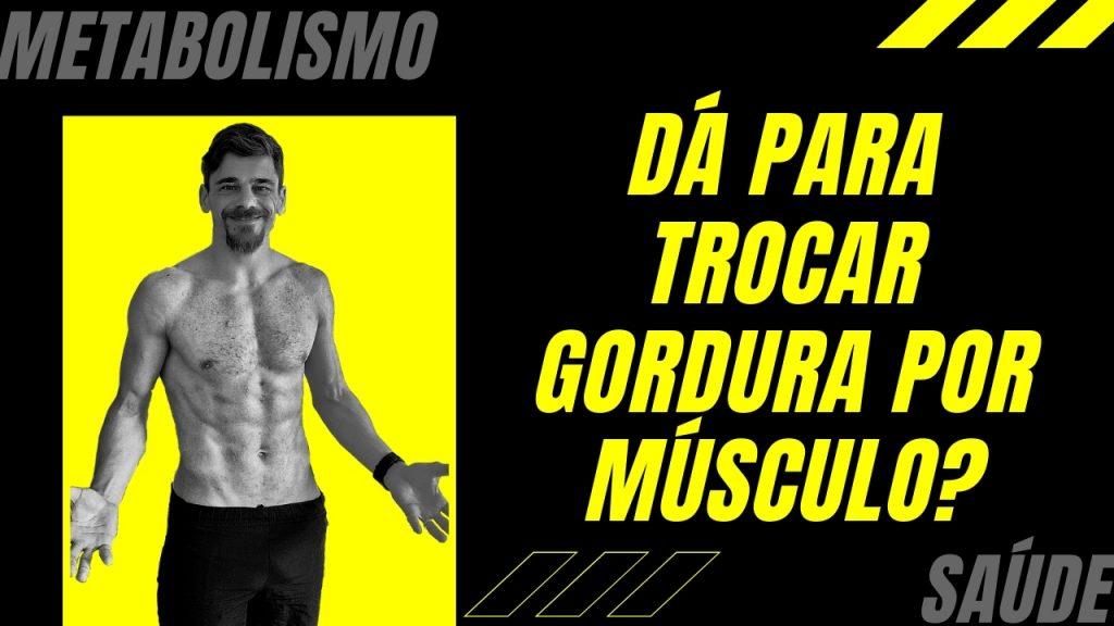 Trocar Gordura por Músculo, é Possível?, por Sacha Matias e Dr Performance